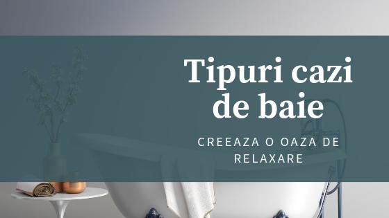 Tipuri de cazi baie pentru bai moderne